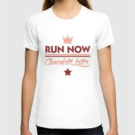 Run Now, Chocolate Later T-shirt