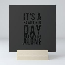 It's A Beautiful Day To Leave Me Alone Mini Art Print