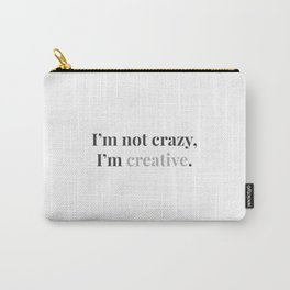 not crazy, just creative Carry-All Pouch