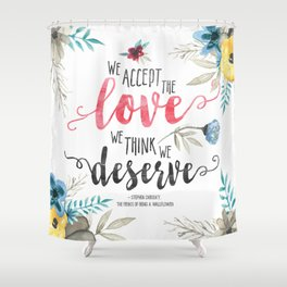 Chbosky - We Accept The Love We Think We Deserve Shower Curtain