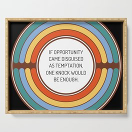 If opportunity came disguised as temptation one knock would be enough Serving Tray