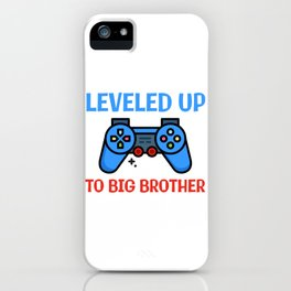 Leveled Up To Big Brother iPhone Case