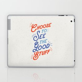 Choose to See the Good Stuff inspirational typography poster bedroom wall home decor Laptop & iPad Skin