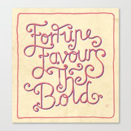 Fortune Favours The Bold Canvas Print