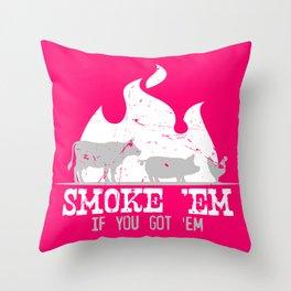 Smoke Em If you Got Em Smoking Grilling Gift BBQ design Throw Pillow
