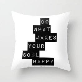 Do What Makes your soul Happy Quote Throw Pillow