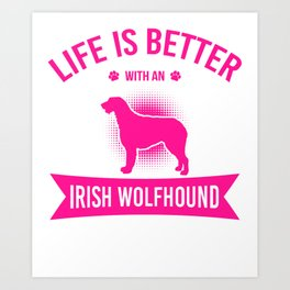 Life Is Better With An Irish Wolfhound mag Art Print