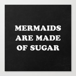 Mermaids Are Made of Sugar Canvas Print