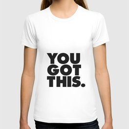 You Got This black and white typography inspirational motivational home wall bedroom decor T-shirt