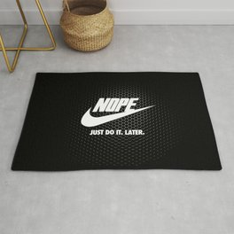Nope – Just Do It. Later. Rug