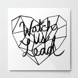 Watch Us Lead Metal Print