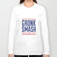 patriots Long Sleeve T-shirts featuring Gronk Smash Superbowl by PatsSwag