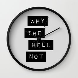 Why The Hell Not black and white typography Inspirational Quote poster home wall bedroom decor Wall Clock