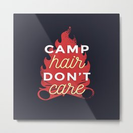 Camp hair don't care Metal Print