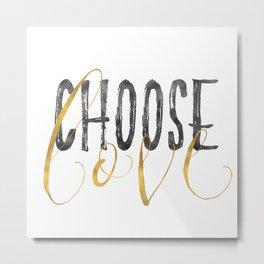 Choose Love Gold Black Inspirational Quote Metal Print