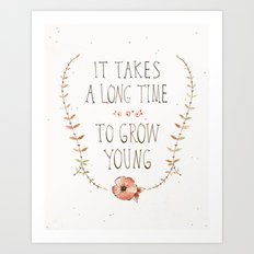 IT TAKES A LONG TIME TO GROW YOUNG Art Print