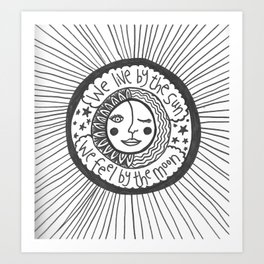 we live by the sun, we feel by the moon Art Print