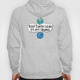 Keep Earth Clean It's Not Uranus - Astronomy And Space Gift Hoody