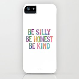 Be Silly Be Honest Be Kind iPhone Case