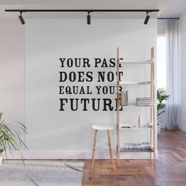 Your past does not equal your future Wall Mural