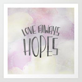 LOVE ALWAYS HOPES Art Print