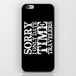 Sorry, I only date time travelers! (Inverted) iPhone Skin