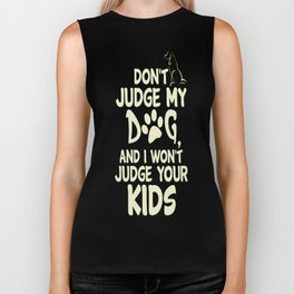 Dont Judge My Dog And I Wont Judge Your Kids Biker Tank