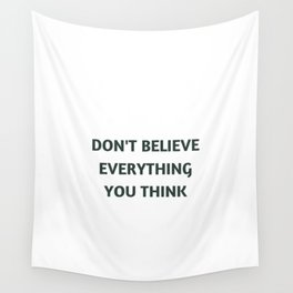 Dont believe everything you think Wall Tapestry