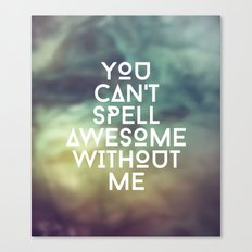 You can't spell awesome without me Canvas Print