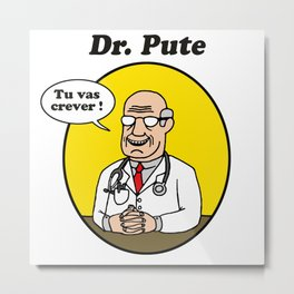 Dr. Pute sur fond blanc Metal Print