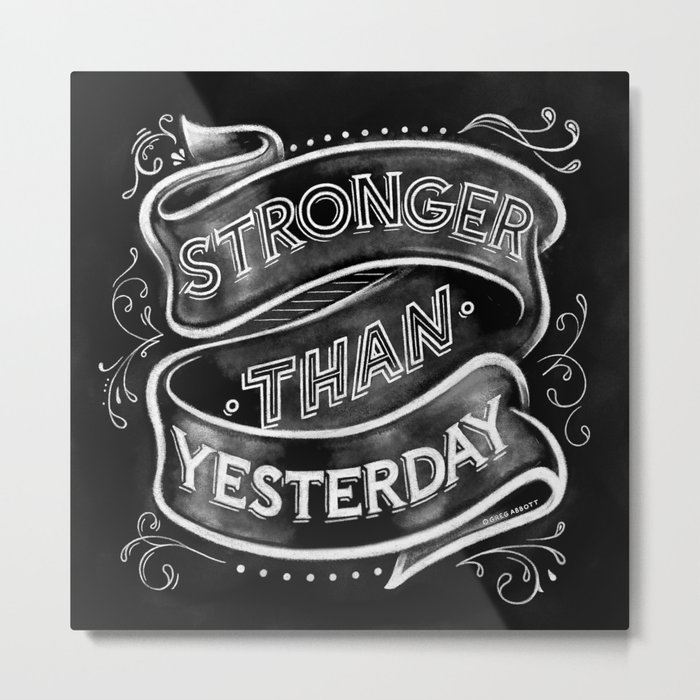 Stronger than Yesterday Metal Print