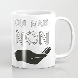 Oui mais Non Coffee Mug