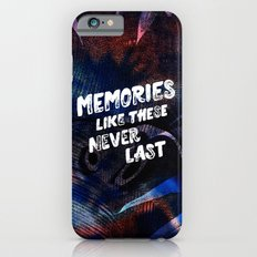 memories like these never last Slim Case iPhone 6s