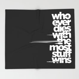 whoever dies with the most stuff wins Throw Blanket