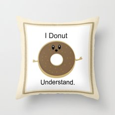 I Donut Understand Throw Pillow
