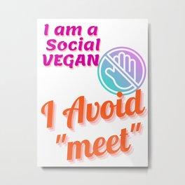 I am a social vegan I avoid meet (ver 4) Metal Print