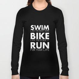 Swim Like The Boat Sunk Bike Like You Stole It Run Tshirt Long Sleeve T-shirt