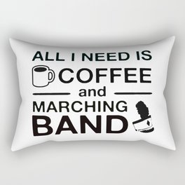All I Need Is Coffee and Marching Band Rectangular Pillow