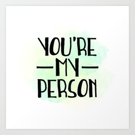 You're My Person Art Print