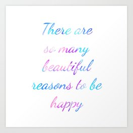 There are so many beautiful reasons to be happy Quote Art Print