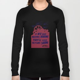 If we keep machines roaring - They'll keep the planes soaring Long Sleeve T-shirt