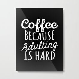 Coffee Because Adulting is Hard (Black & White) Metal Print