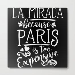 La Mirada Because Paris Is Too Expensive Metal Print