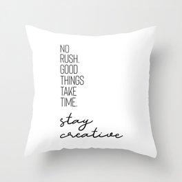 NO RUSH. GOOD THINGS TAKE TIME. STAY CREATIVE. Throw Pillow