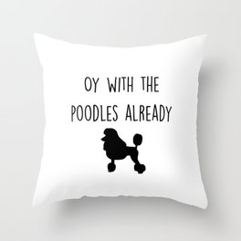 Gilmore Girls - Oy with the poodles already Throw Pillow