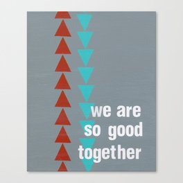 We Are So Good Together Canvas Print