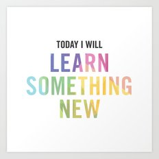 New Year's Resolution - TODAY I WILL LEARN SOMETHING NEW Art Print