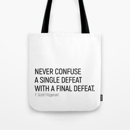 Never Confuse a Single Defeat with a final defeat #minimalism by F. Scott Fitzgerald Tote Bag
