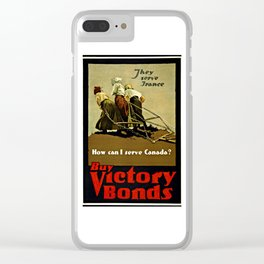"""""""They serve France--How can I serve Canada? Buy Victory Bonds"""" Clear iPhone Case"""
