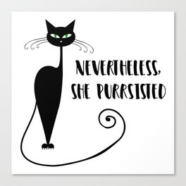 Nevertheless, She Purrsisted Canvas Print